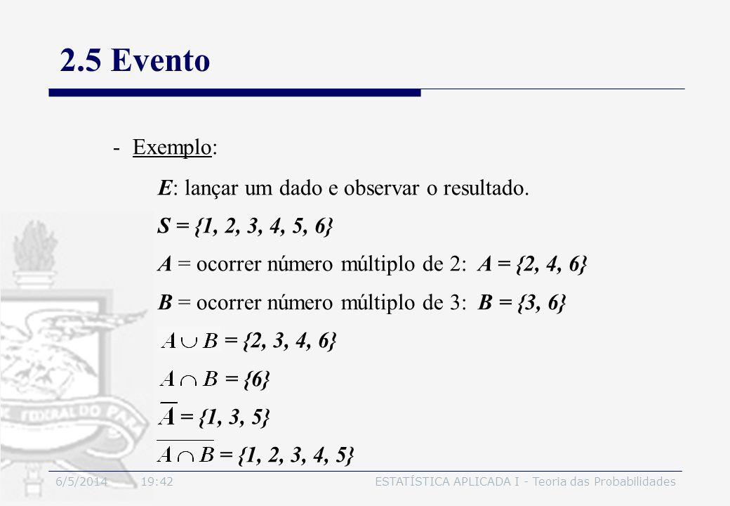 2.5 Evento Exemplo: E: lançar um dado e observar o resultado.