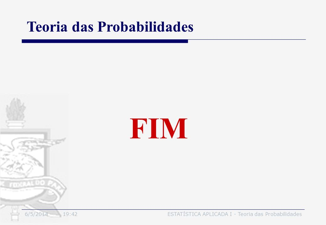 FIM Teoria das Probabilidades 3/30/2017 30/03/2017 18:53