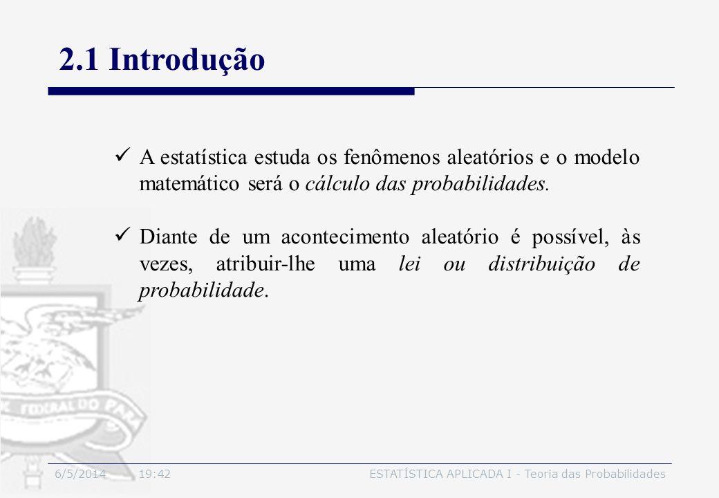 3/30/2017 2.1 Introdução. A estatística estuda os fenômenos aleatórios e o modelo matemático será o cálculo das probabilidades.