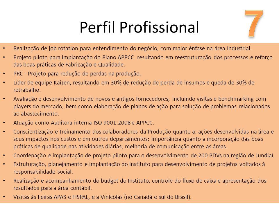 7 Perfil Profissional. Realização de job rotation para entendimento do negócio, com maior ênfase na área Industrial.