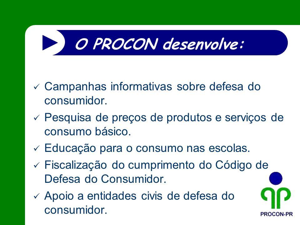 O PROCON desenvolve: Campanhas informativas sobre defesa do consumidor. Pesquisa de preços de produtos e serviços de consumo básico.