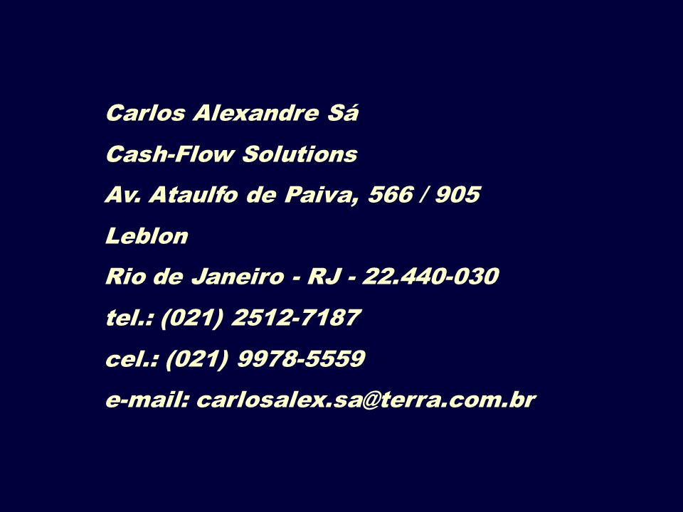 Carlos Alexandre Sá Cash-Flow Solutions. Av. Ataulfo de Paiva, 566 / 905. Leblon. Rio de Janeiro - RJ - 22.440-030.
