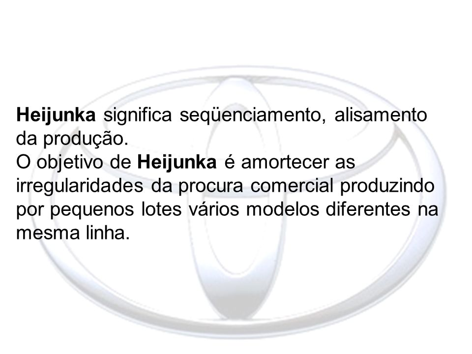 Heijunka significa seqüenciamento, alisamento da produção.