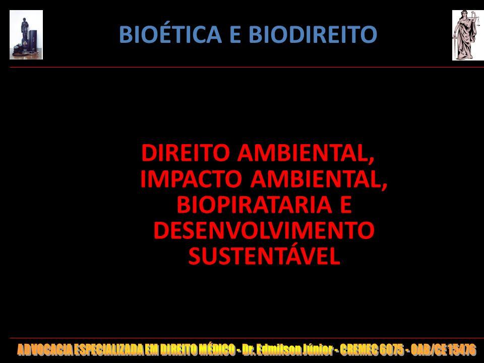 BIOÉTICA E BIODIREITO DIREITO AMBIENTAL, IMPACTO AMBIENTAL, BIOPIRATARIA E DESENVOLVIMENTO SUSTENTÁVEL.