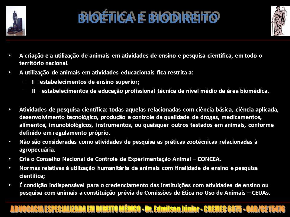 BIOÉTICA E BIODIREITO A criação e a utilização de animais em atividades de ensino e pesquisa científica, em todo o território nacionaL.