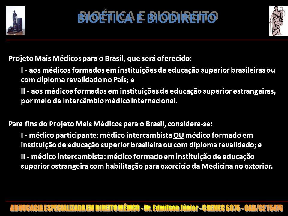 BIOÉTICA E BIODIREITO Projeto Mais Médicos para o Brasil, que será oferecido: