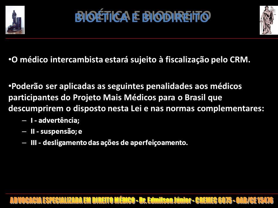 BIOÉTICA E BIODIREITO O médico intercambista estará sujeito à fiscalização pelo CRM.