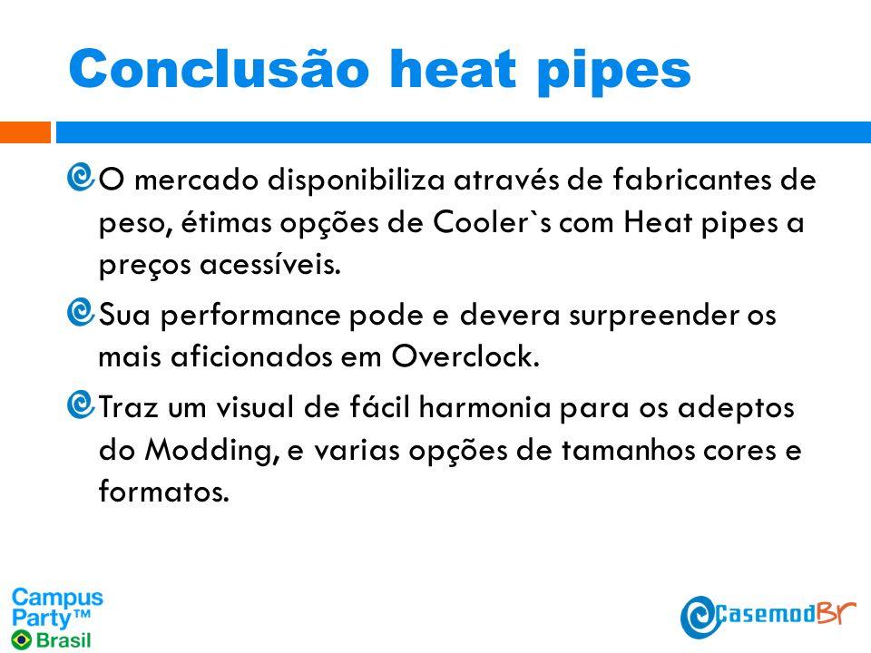 Conclusão heat pipes O mercado disponibiliza através de fabricantes de peso, étimas opções de Cooler`s com Heat pipes a preços acessíveis.