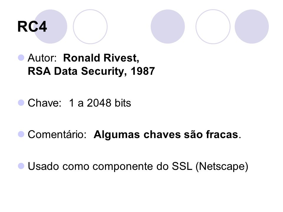 RC4 Autor: Ronald Rivest, RSA Data Security, 1987 Chave: 1 a 2048 bits