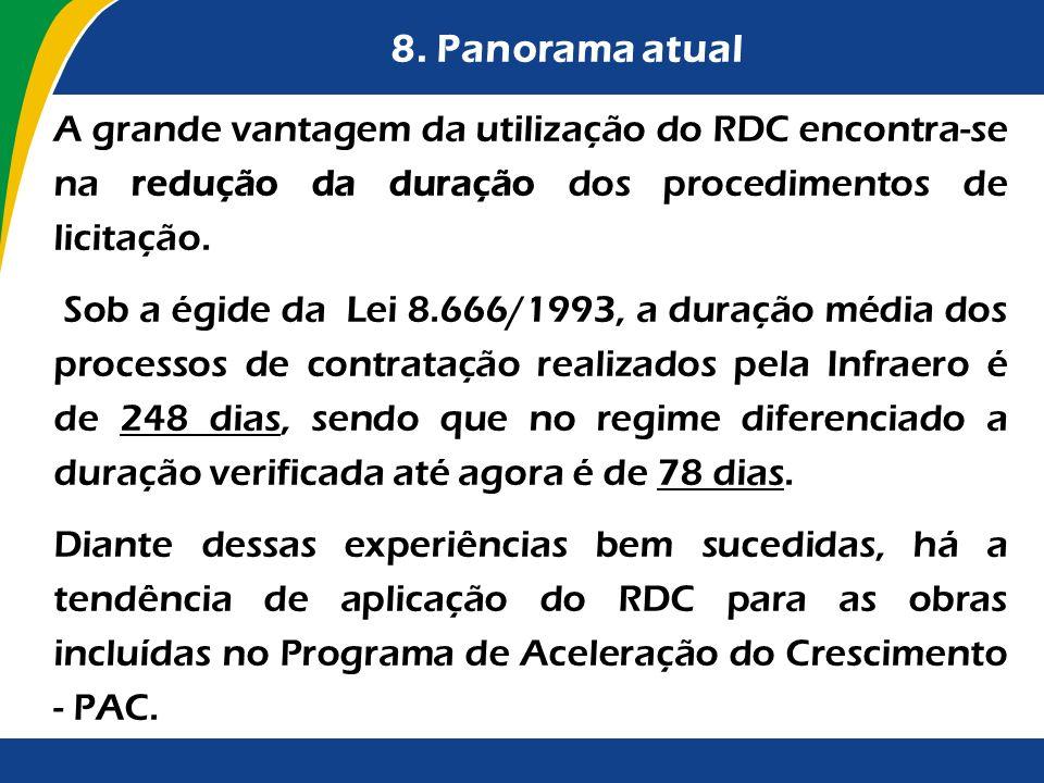 8. Panorama atual A grande vantagem da utilização do RDC encontra-se na redução da duração dos procedimentos de licitação.