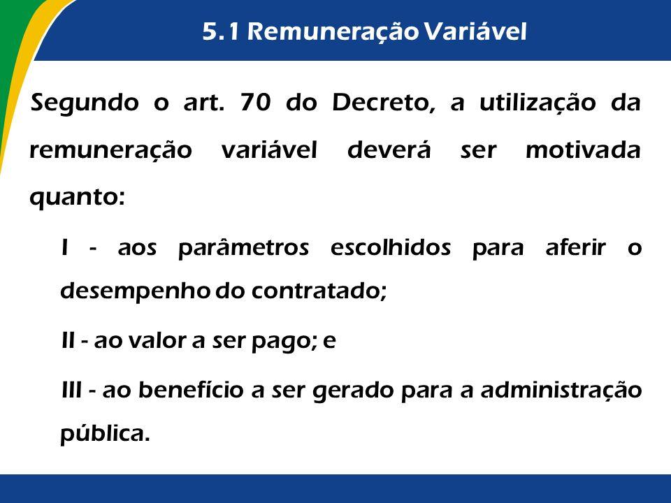 5.1 Remuneração Variável Segundo o art. 70 do Decreto, a utilização da remuneração variável deverá ser motivada quanto:
