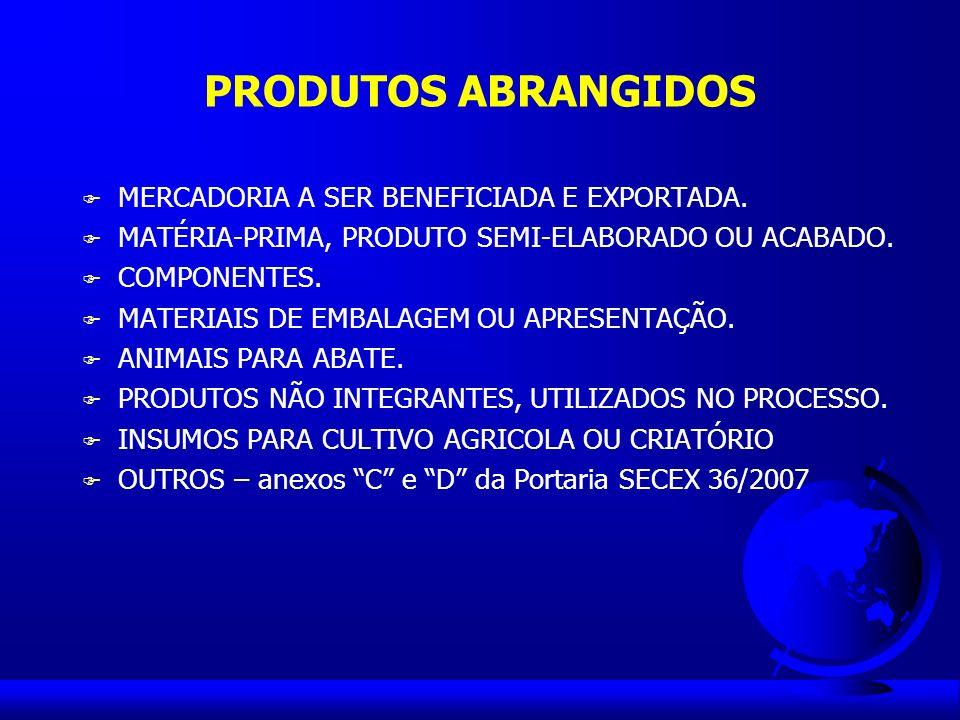PRODUTOS ABRANGIDOS MERCADORIA A SER BENEFICIADA E EXPORTADA.