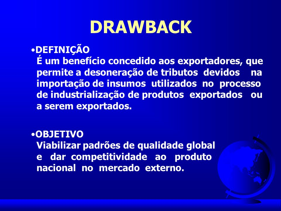 DRAWBACK DEFINIÇÃO É um benefício concedido aos exportadores, que