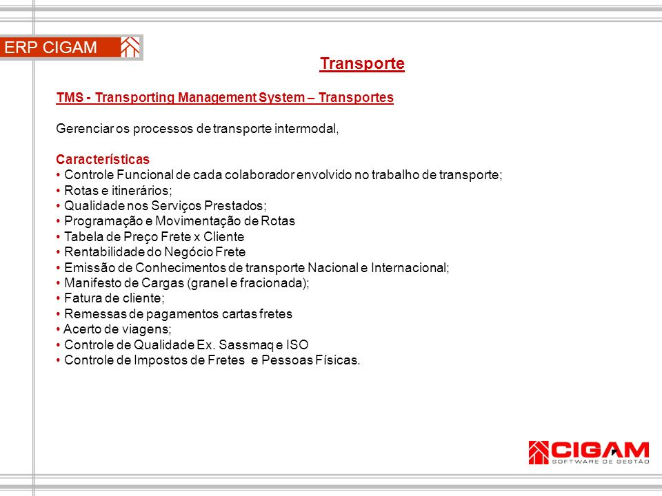 ERP CIGAM Transporte. TMS - Transporting Management System – Transportes. Gerenciar os processos de transporte intermodal,