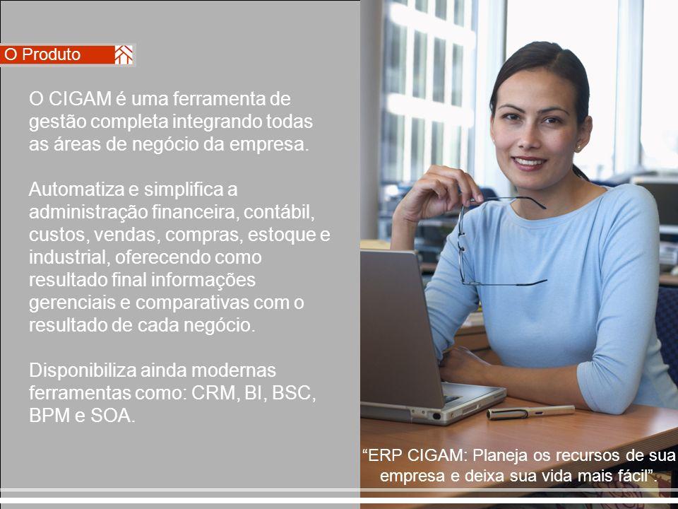 O Produto O CIGAM é uma ferramenta de gestão completa integrando todas as áreas de negócio da empresa.