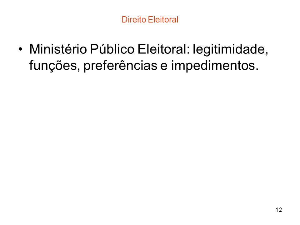 Direito Eleitoral Ministério Público Eleitoral: legitimidade, funções, preferências e impedimentos.