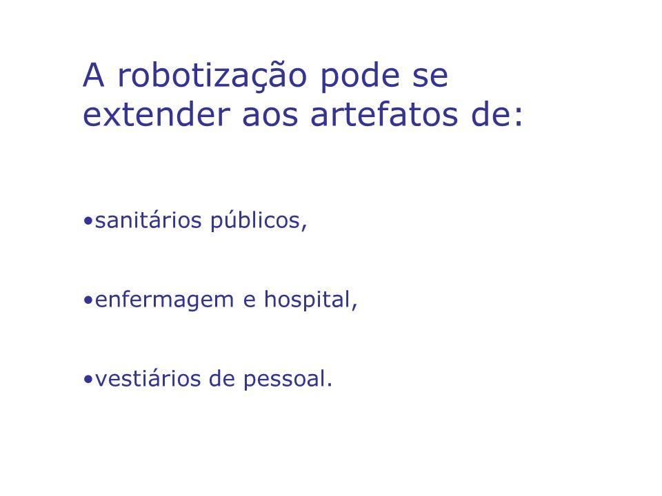A robotização pode se extender aos artefatos de:
