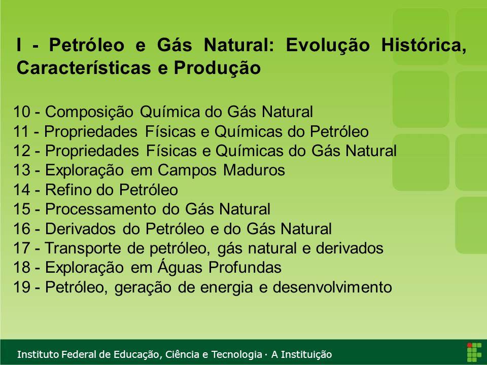 I - Petróleo e Gás Natural: Evolução Histórica, Características e Produção