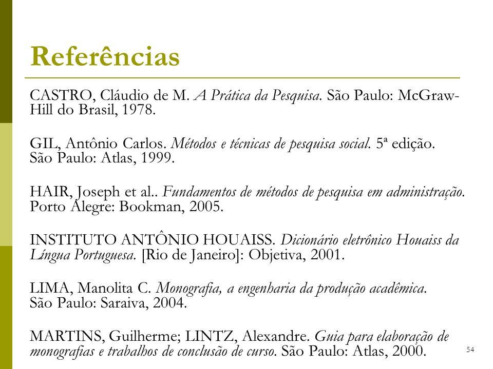 Referências CASTRO, Cláudio de M. A Prática da Pesquisa. São Paulo: McGraw-Hill do Brasil, 1978.