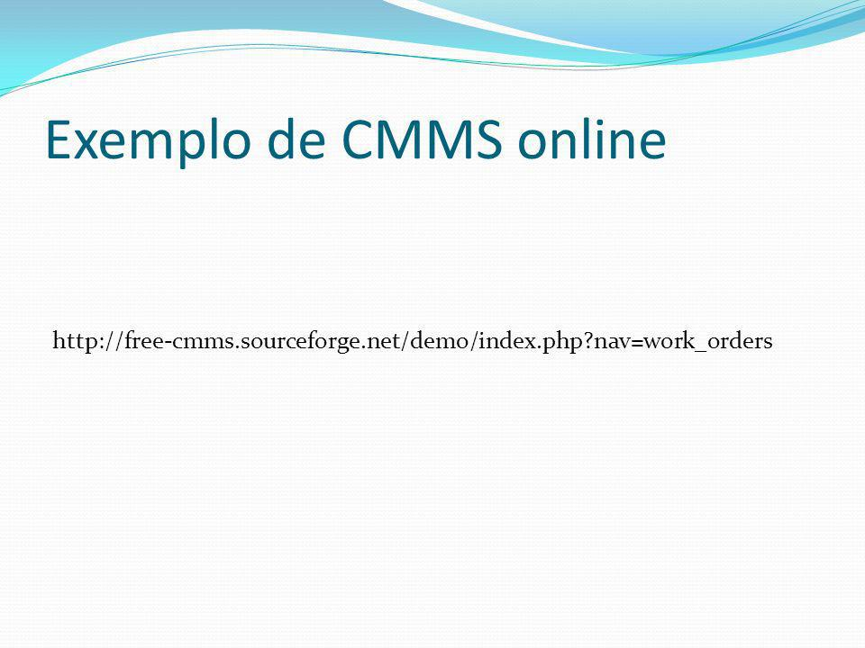 Exemplo de CMMS online http://free-cmms.sourceforge.net/demo/index.php nav=work_orders
