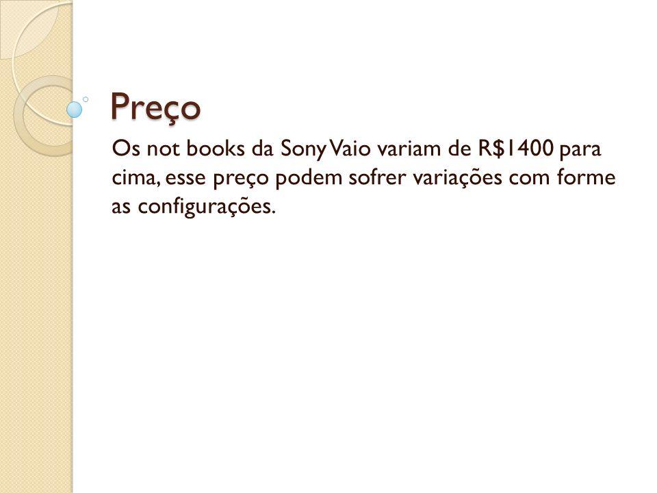 Preço Os not books da Sony Vaio variam de R$1400 para cima, esse preço podem sofrer variações com forme as configurações.