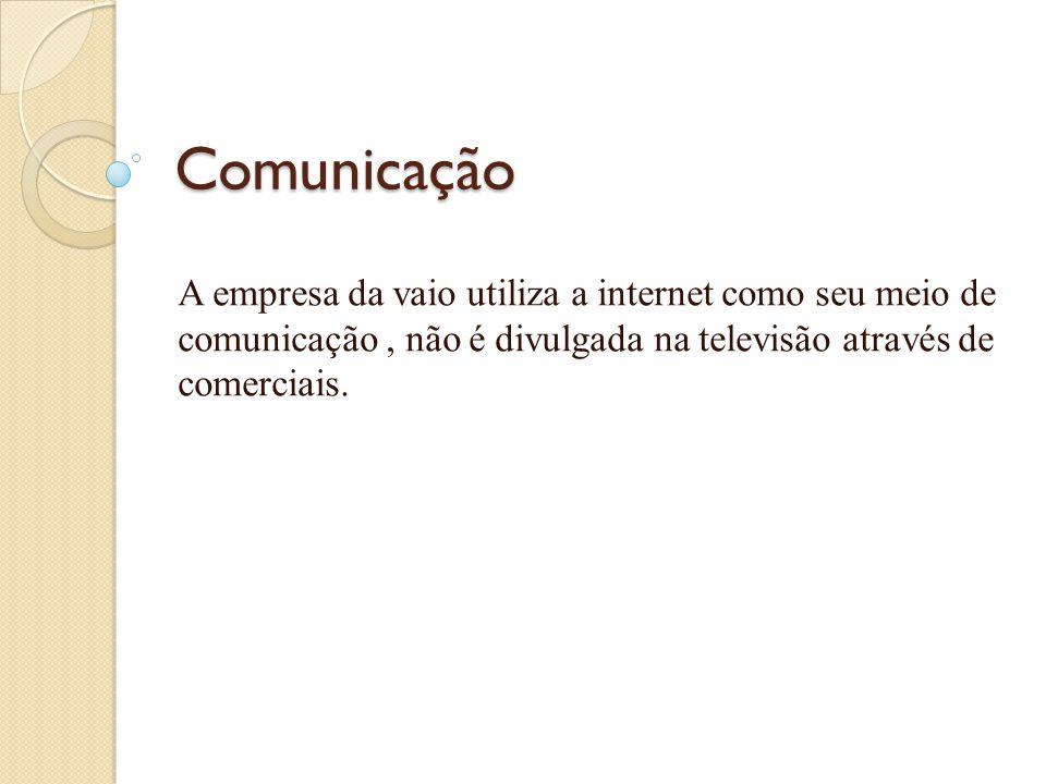 Comunicação A empresa da vaio utiliza a internet como seu meio de comunicação , não é divulgada na televisão através de comerciais.