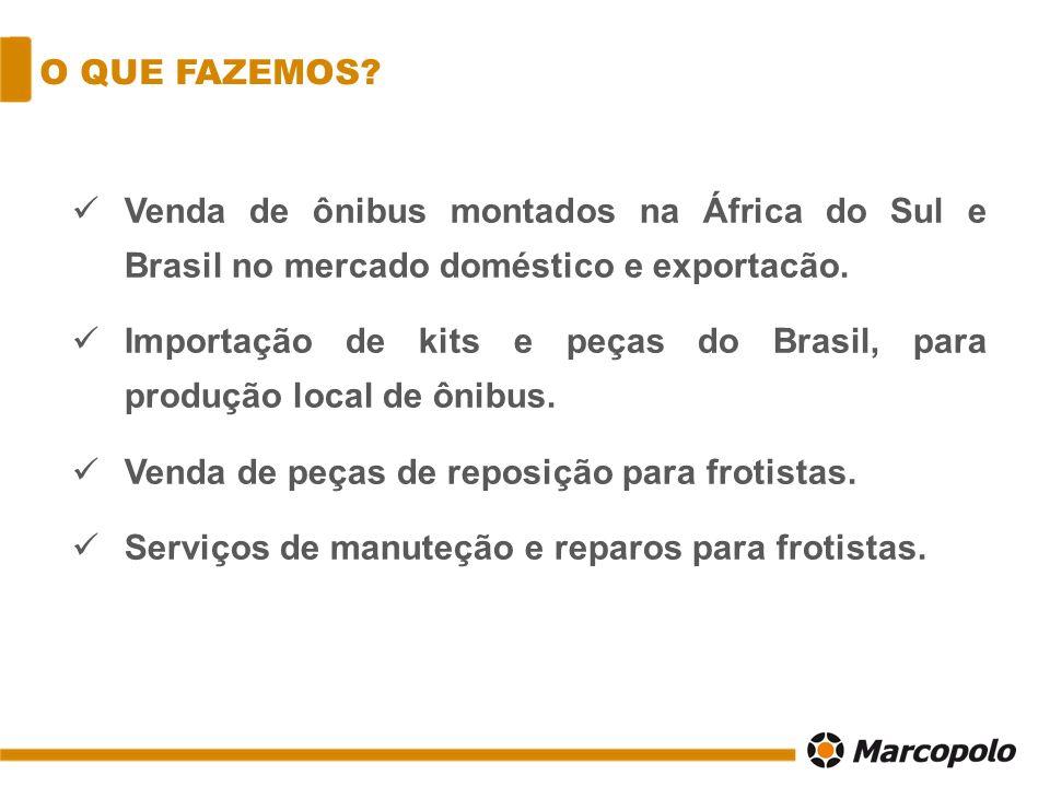 O QUE FAZEMOS Venda de ônibus montados na África do Sul e Brasil no mercado doméstico e exportacão.