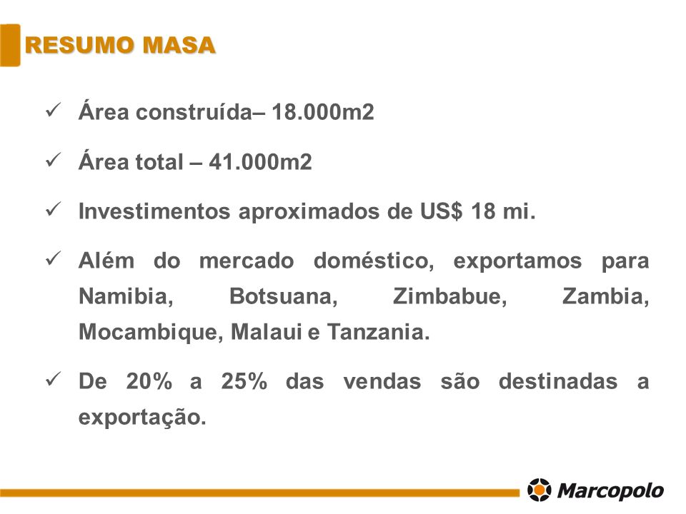 RESUMO MASA Área construída– 18.000m2. Área total – 41.000m2. Investimentos aproximados de US$ 18 mi.