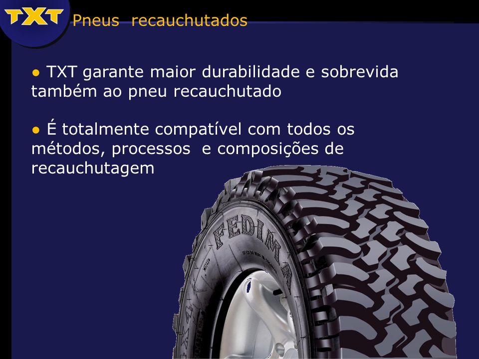Pneus recauchutados ● TXT garante maior durabilidade e sobrevida também ao pneu recauchutado.