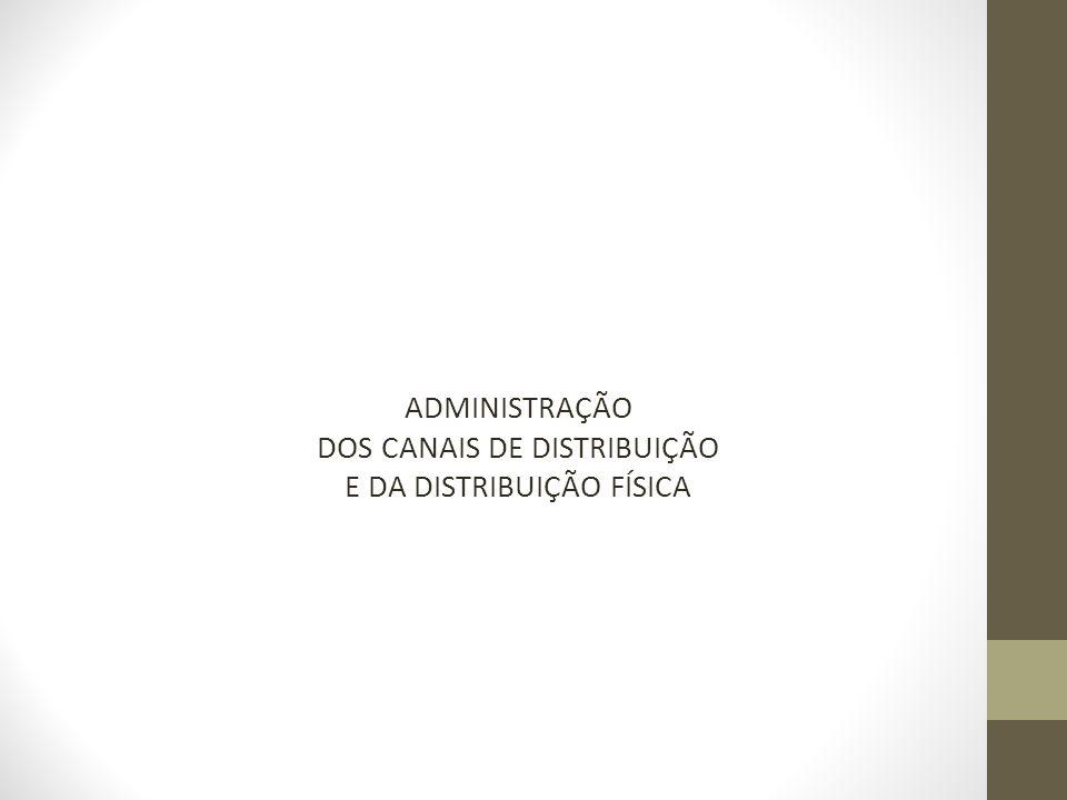 ADMINISTRAÇÃO DOS CANAIS DE DISTRIBUIÇÃO E DA DISTRIBUIÇÃO FÍSICA
