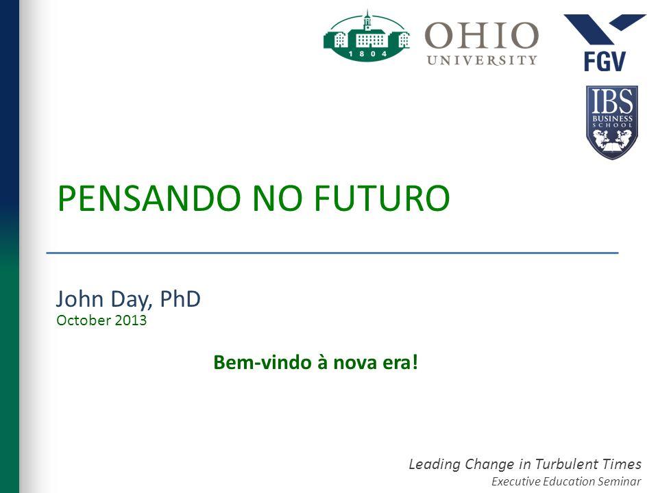 PENSANDO NO FUTURO John Day, PhD October 2013 Bem-vindo à nova era!