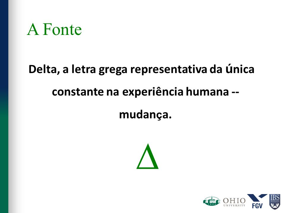 A FonteDelta, a letra grega representativa da única constante na experiência humana -- mudança. 