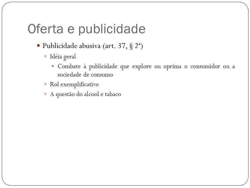 Oferta e publicidade Publicidade abusiva (art. 37, § 2ª) Idéia geral
