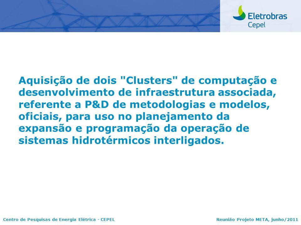 Aquisição de dois Clusters de computação e desenvolvimento de infraestrutura associada, referente a P&D de metodologias e modelos, oficiais, para uso no planejamento da expansão e programação da operação de sistemas hidrotérmicos interligados.