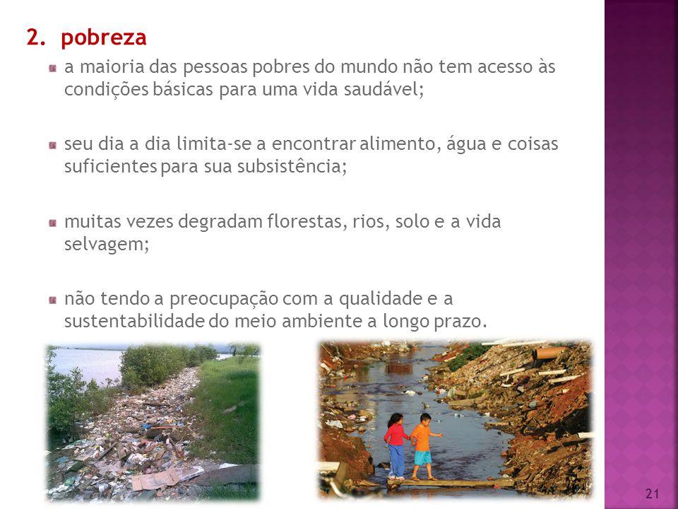 2. pobreza a maioria das pessoas pobres do mundo não tem acesso às condições básicas para uma vida saudável;