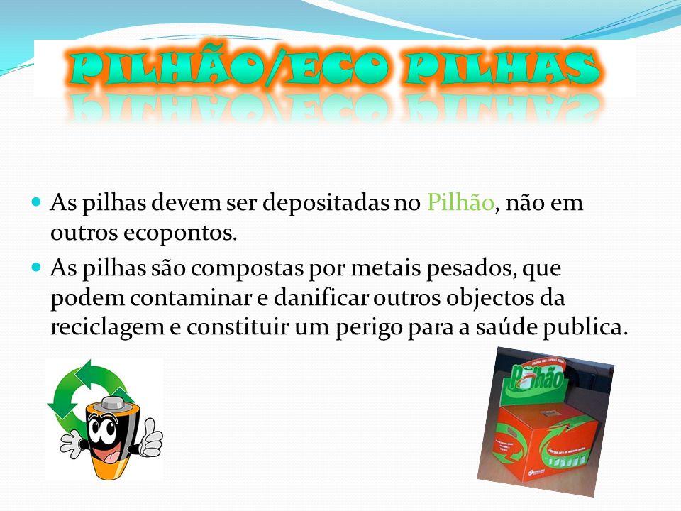 Pilhão/Eco pilhas As pilhas devem ser depositadas no Pilhão, não em outros ecopontos.