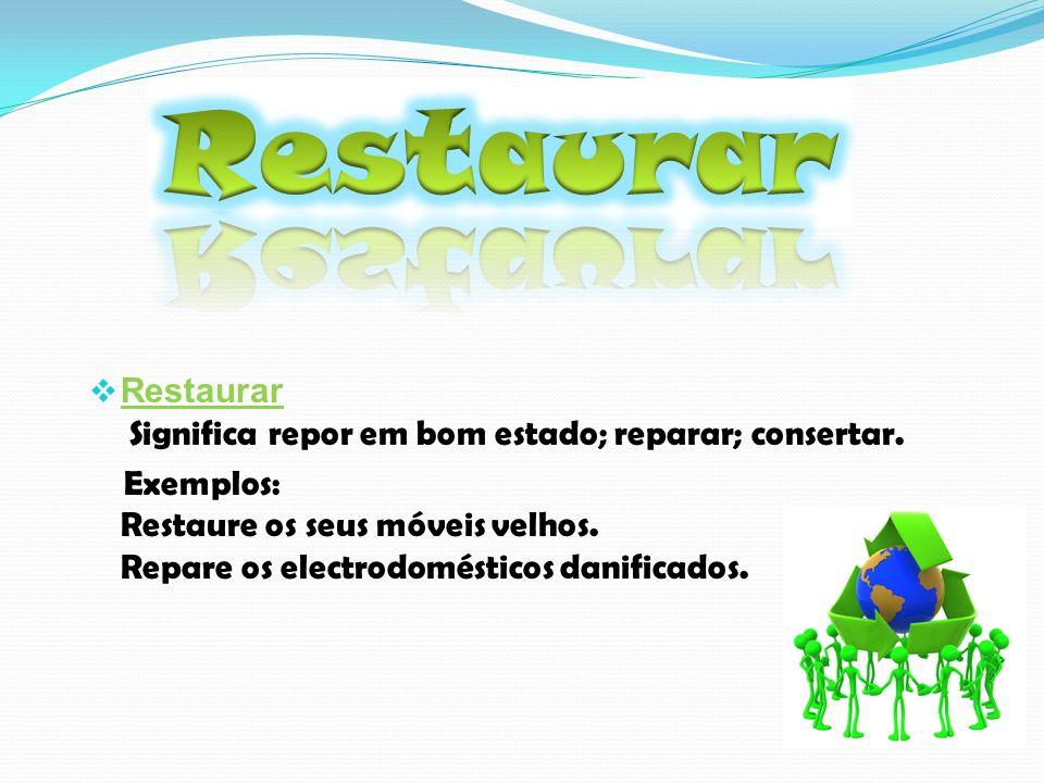 Restaurar Restaurar Significa repor em bom estado; reparar; consertar.