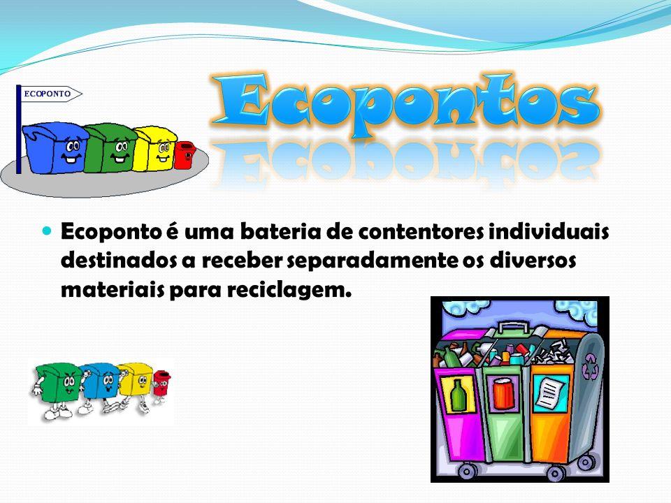 Ecopontos Ecoponto é uma bateria de contentores individuais destinados a receber separadamente os diversos materiais para reciclagem.