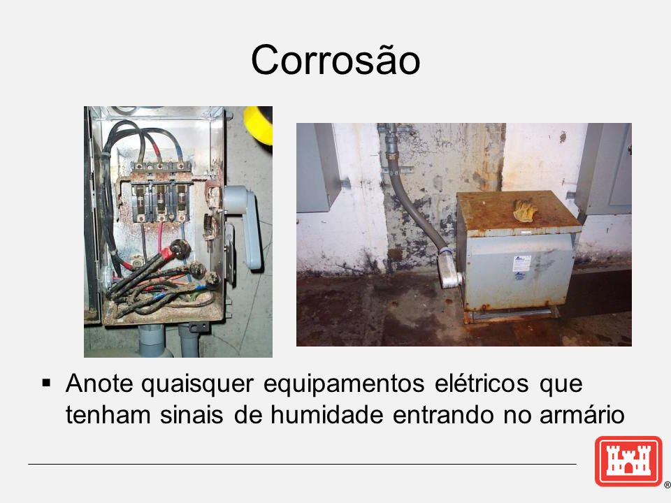 Corrosão Anote quaisquer equipamentos elétricos que tenham sinais de humidade entrando no armário