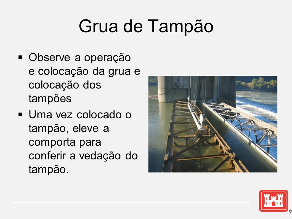 Grua de Tampão Observe a operação e colocação da grua e colocação dos tampões.