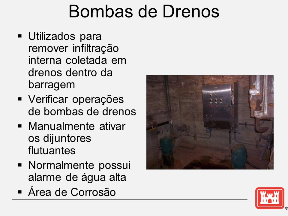 Bombas de Drenos Utilizados para remover infiltração interna coletada em drenos dentro da barragem.