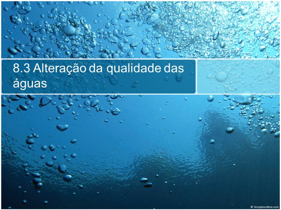 8.3 Alteração da qualidade das águas