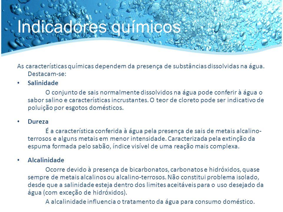 Indicadores químicos As características químicas dependem da presença de substâncias dissolvidas na água. Destacam-se: