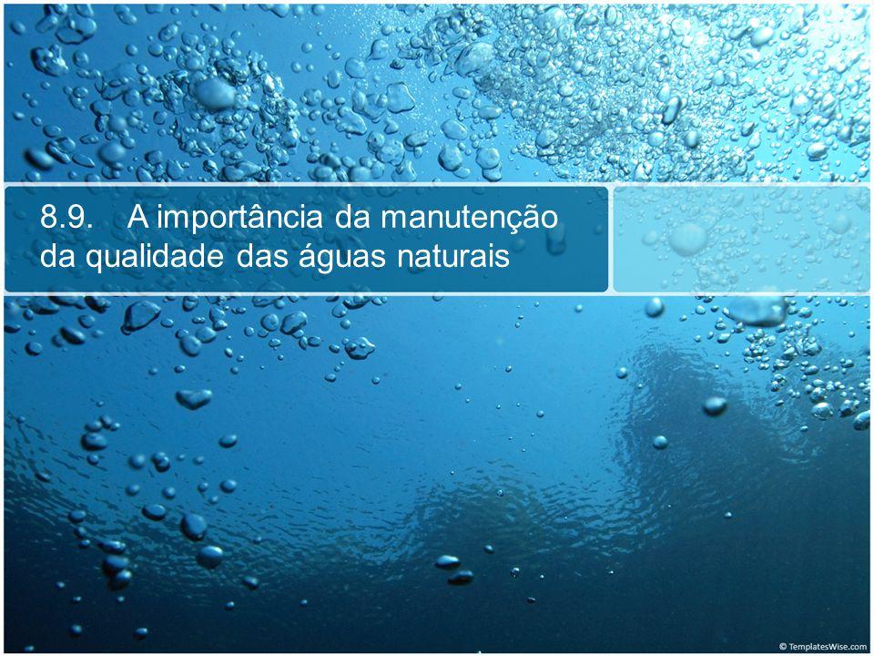 8.9. A importância da manutenção da qualidade das águas naturais
