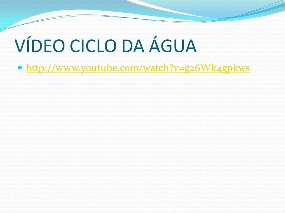 VÍDEO CICLO DA ÁGUA http://www.youtube.com/watch v=g26Wk4gpkws