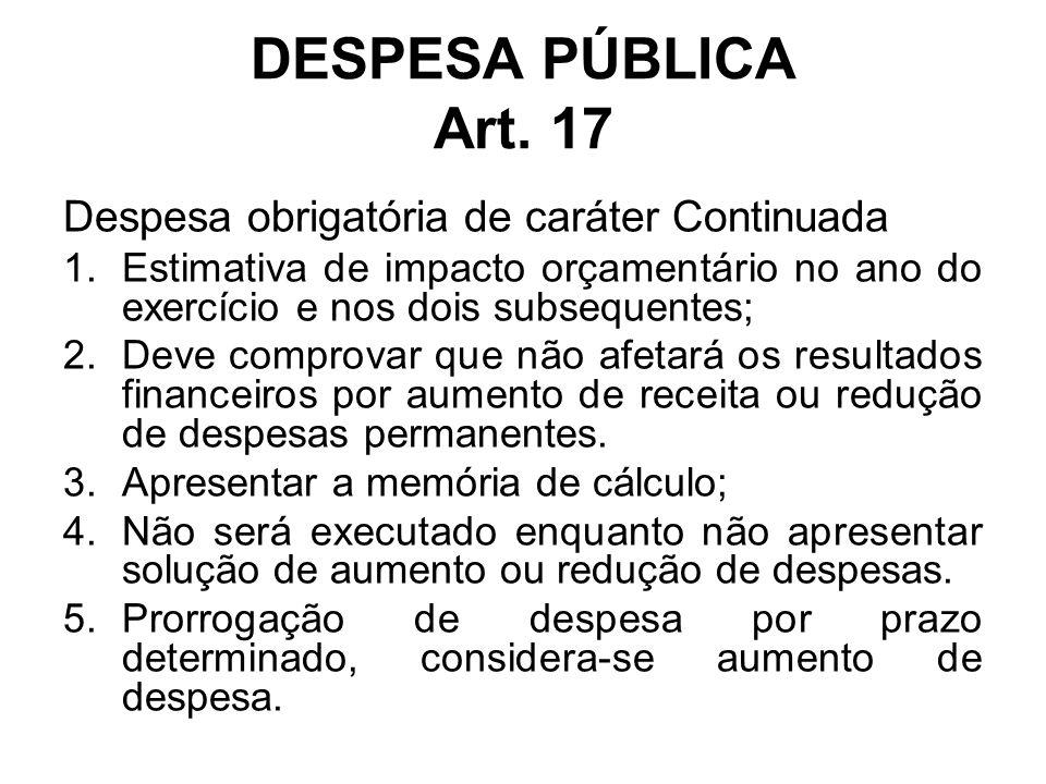 DESPESA PÚBLICA Art. 17 Despesa obrigatória de caráter Continuada