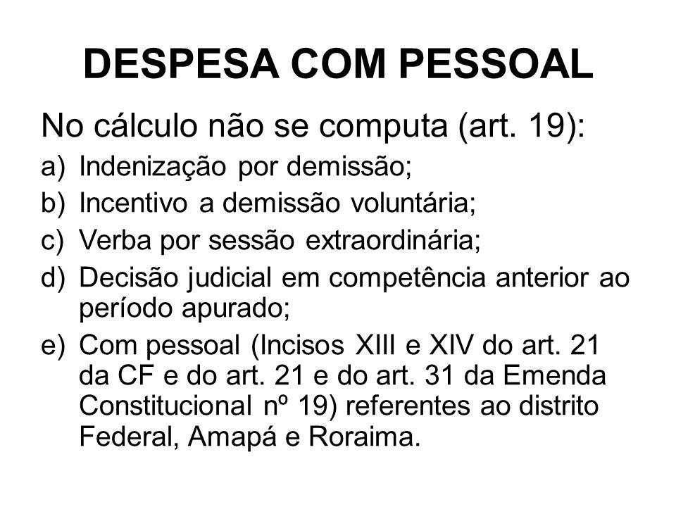 DESPESA COM PESSOAL No cálculo não se computa (art. 19):