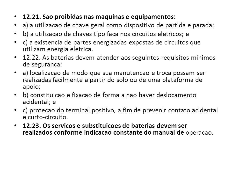 12.21. Sao proibidas nas maquinas e equipamentos:
