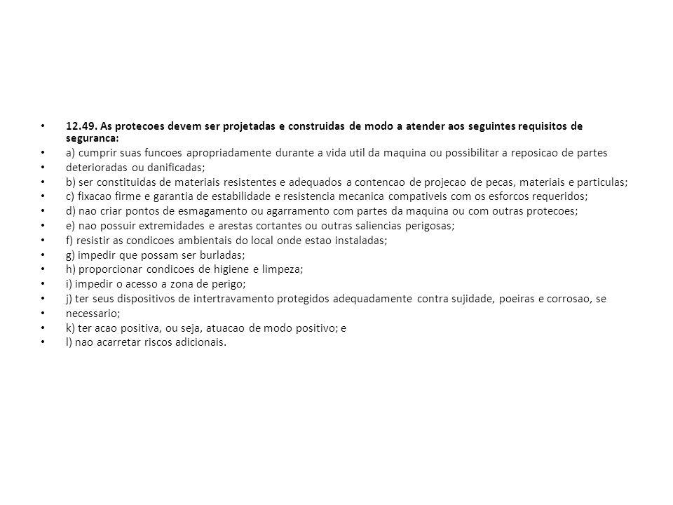 12.49. As protecoes devem ser projetadas e construidas de modo a atender aos seguintes requisitos de seguranca: