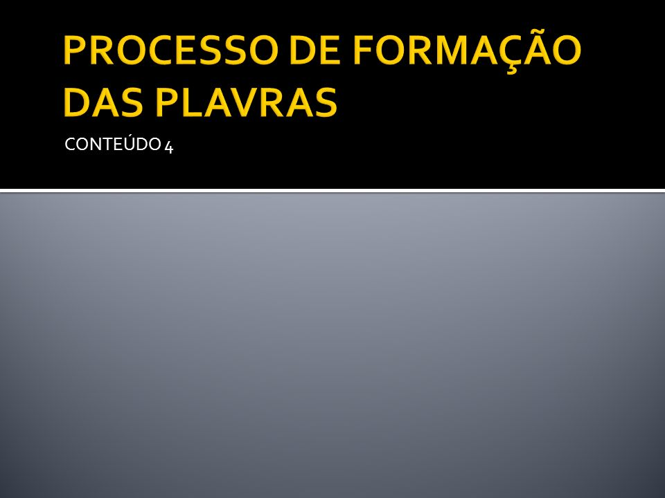 PROCESSO DE FORMAÇÃO DAS PLAVRAS